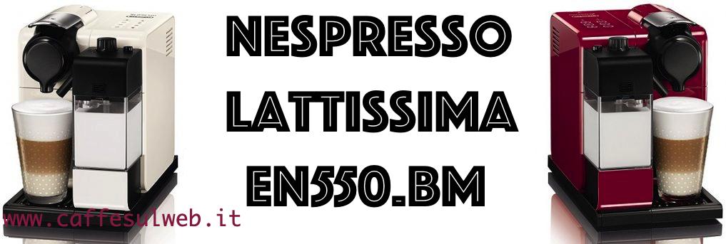 Nespresso Lattissima De Longhi EN550.BM RecensionI Opinione Prezzo