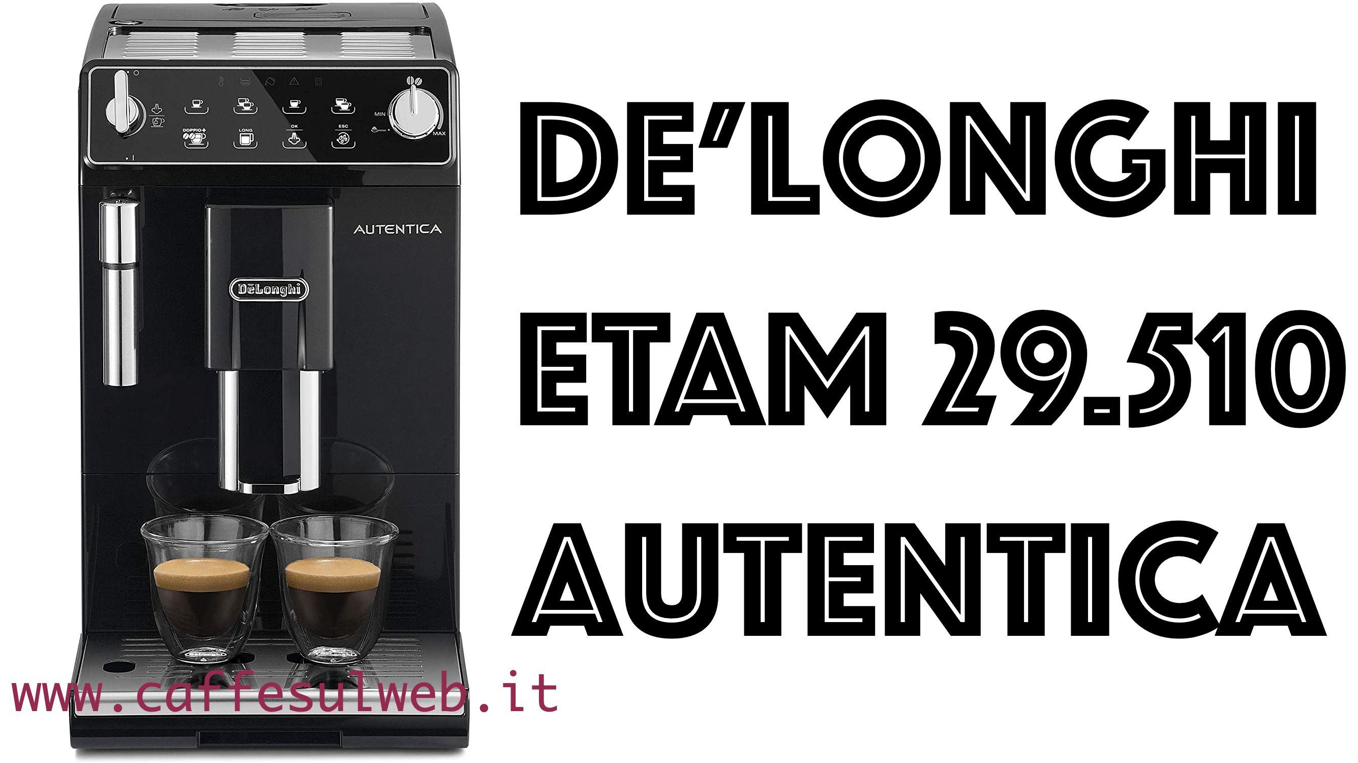 De Longhi ETAM29 510 Autentica Recensioni Opinione Prezzo