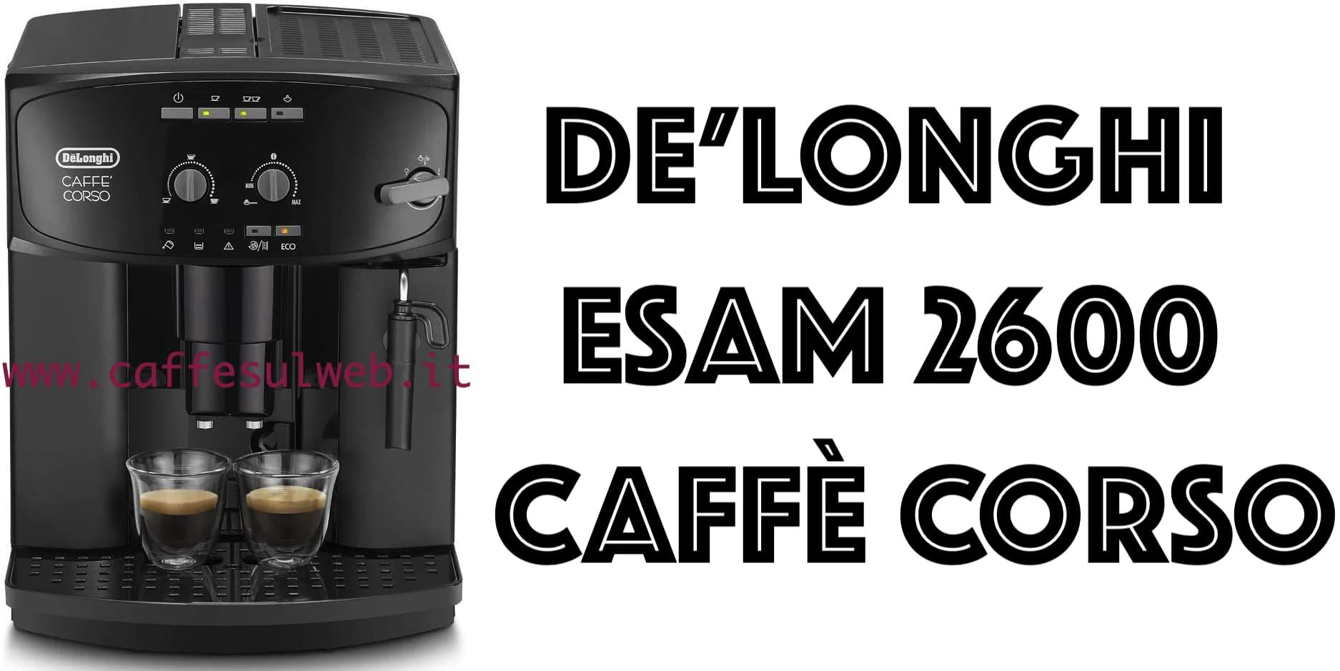 De Longhi ESAM 2600 Caffe Corso Recensioni Opinione Prezzo